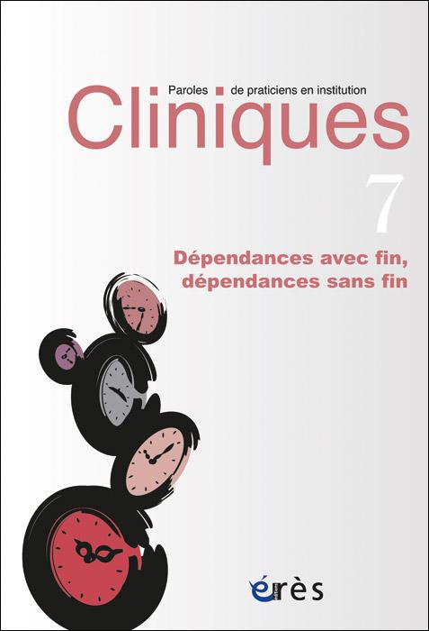 Cliniques. Dossier « Dépendances avec fin, dépendances sans fin »