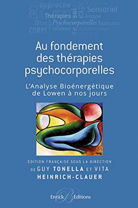 Au fondement des thérapies psychocorporelles. L'analyse bioénergétique de Lowen à nos jours
