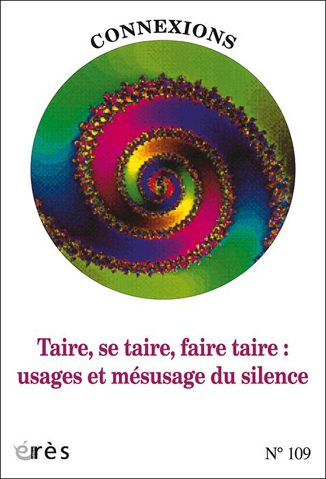 Connexions. Dossier «Taire, se taire, faire taire: usages et mésusages du silence»