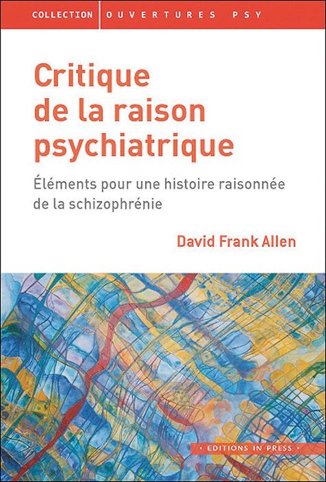 Critique de la raison psychiatrique. Éléments pour une histoire raisonnée de la schizophrénie