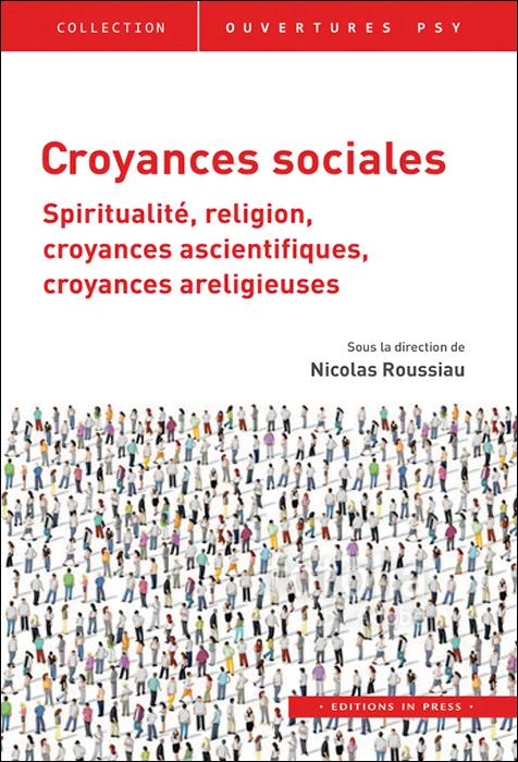 Croyances sociales.  Spiritualité, religion, croyances ascientifiques, croyances areligieuses  Sous la direction de Nicolas Roussiau