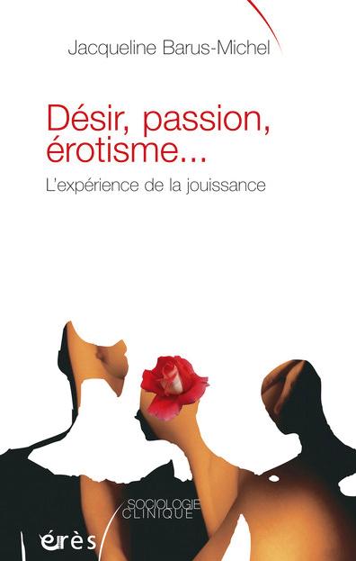 Désir, passion, érotisme… L'expérience de la jouissance