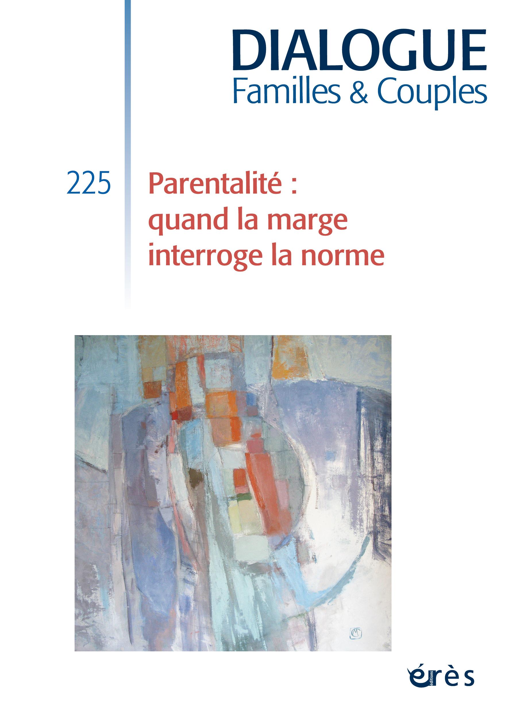Dialogue. Familles & Couples. Dossier «Parentalité : quand la marge interroge la norme»