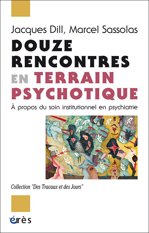 Douze rencontres en terrain psychotique. À propos du soin institutionnel en psychiatrie