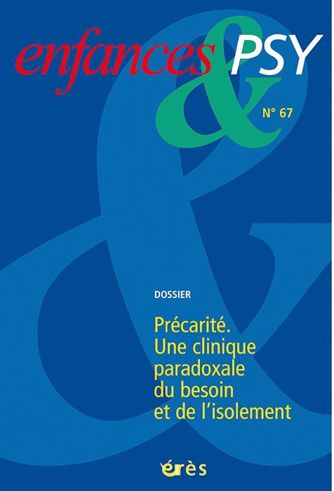 Enfances & Psy Dossier « Précarité. Une clinique paradoxale du besoin et de l'isolement »