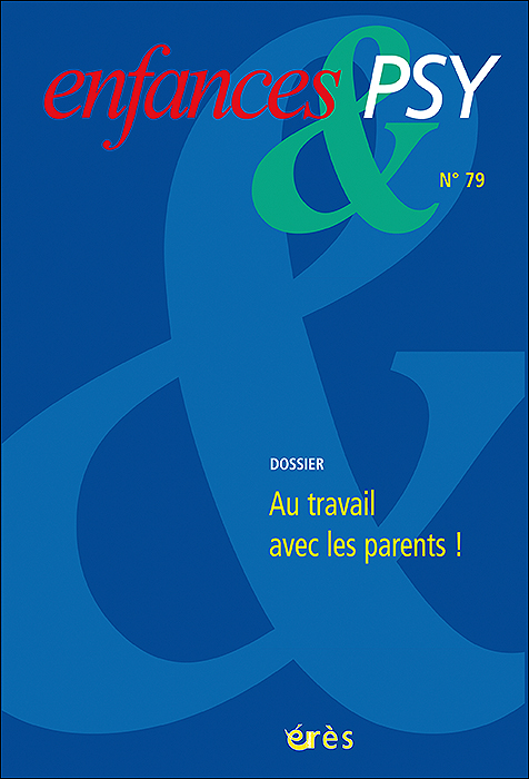 Enfances & Psy. Dossier « Au travail avec les parents ! »