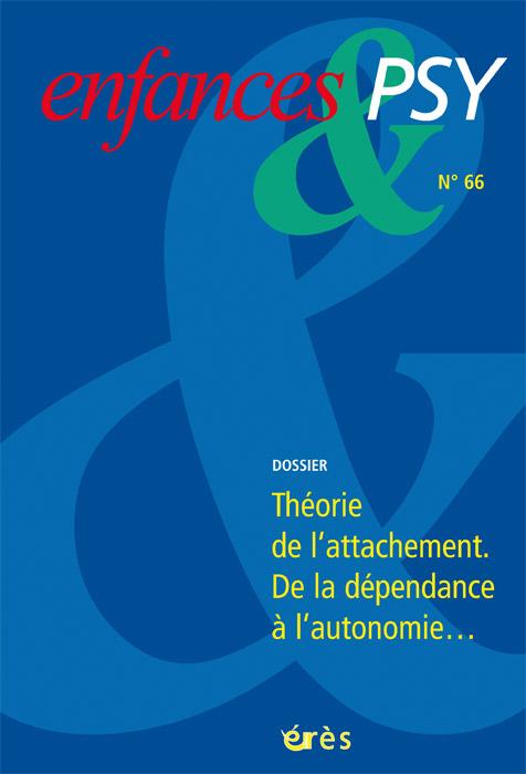 Enfances & Psy. Dossier « Théorie de l'attachement. Deladépendance à l'autonomie… »