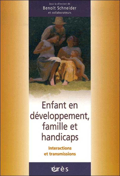 Enfant en développement, famille et handicaps Interactions et transmissions