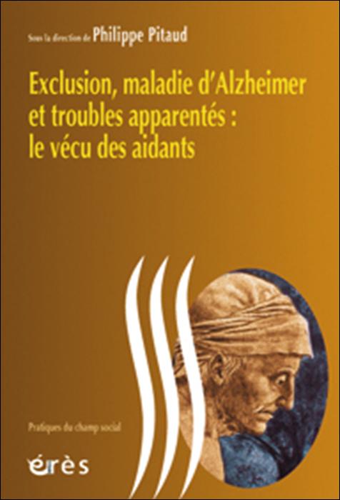 Exclusion, maladie d'Alzheimer et troubles apparentés : le vécu des aidants