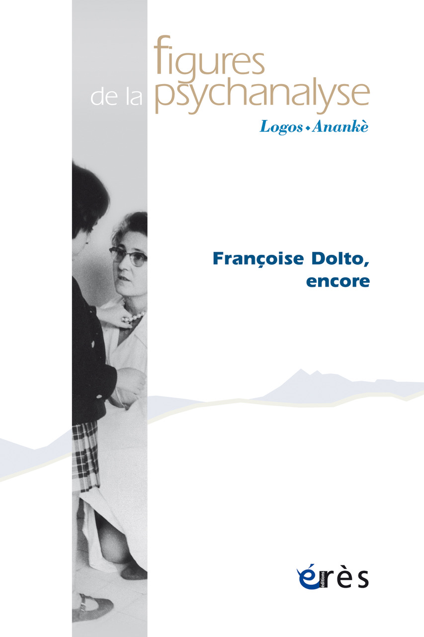 Figures de la psychanalyse. Dossier « Françoise Dolto, encore »