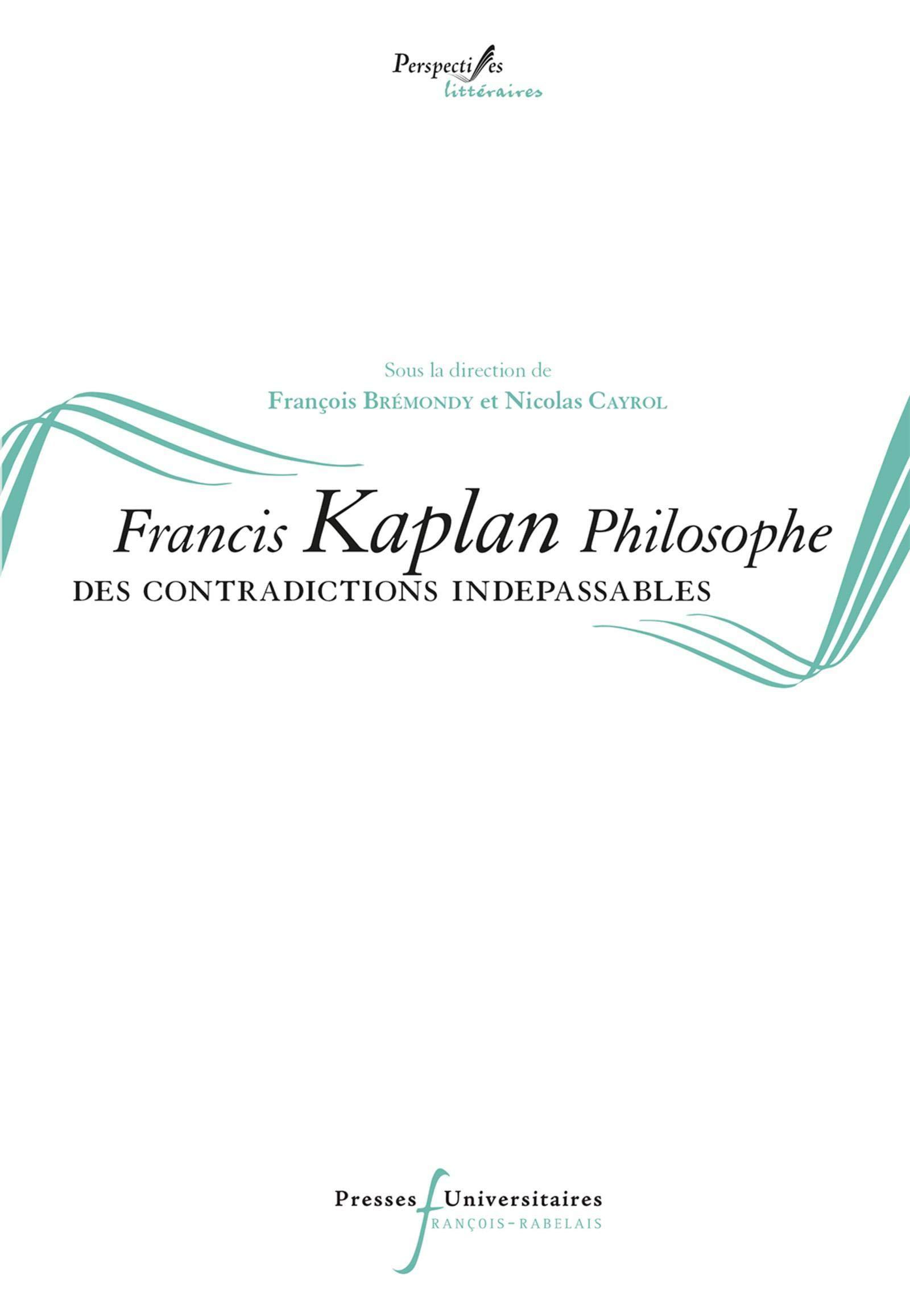 Francis Kaplan Philosophe. Des contradictions indépassables