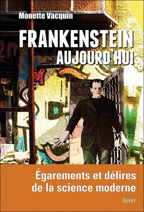 Frankenstein aujourd'hui. Égarements et délires de la science moderne