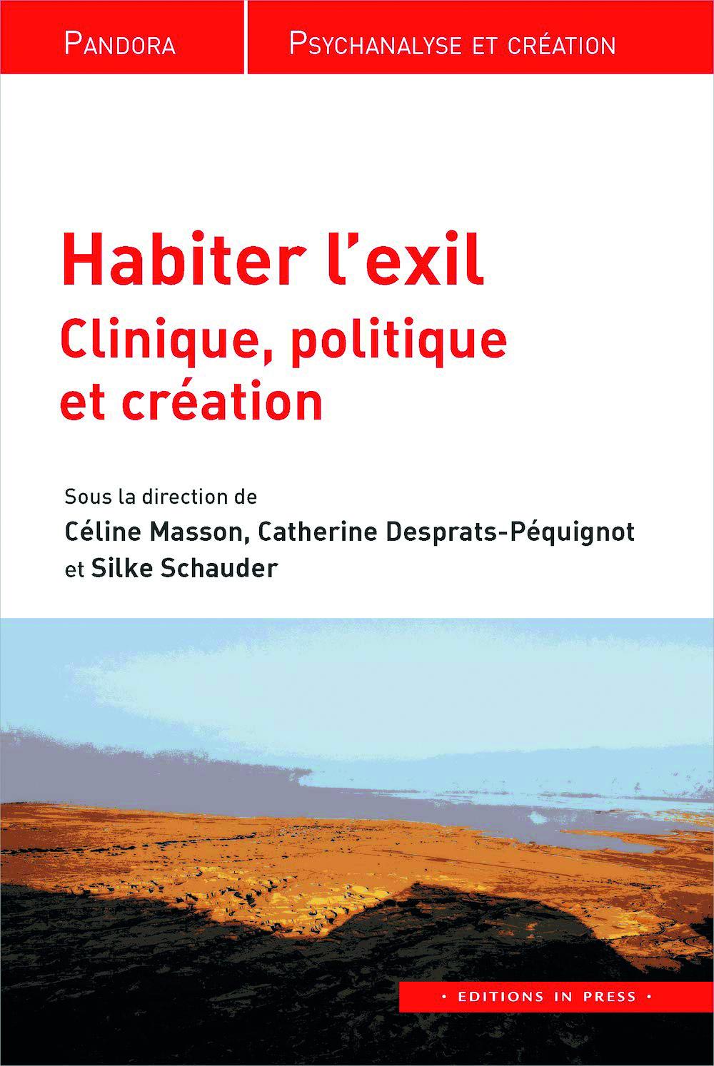 Habiter l'exil. Clinique, politique et création