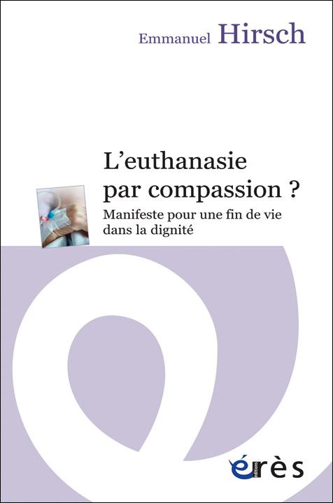 L'euthanasie par compassion ? Manifeste pour une fin de vie dans la dignité
