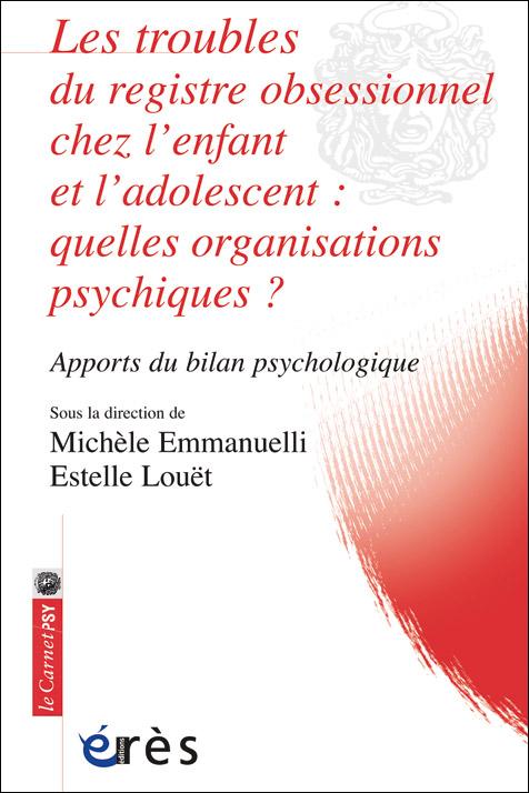 Les troubles du registre obsessionnel chez l'enfant et l'adolescent : quelles organisations psychiques ? Apports du bilan psychologique