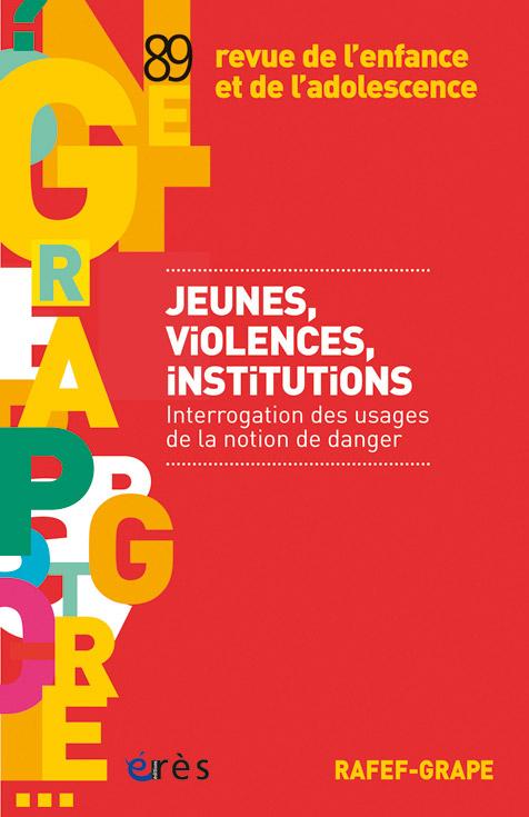 Revue de l'enfance et de l'adolescence. Dossier « Jeunes, violences, institutions. Interrogation des usages de la notion de danger »