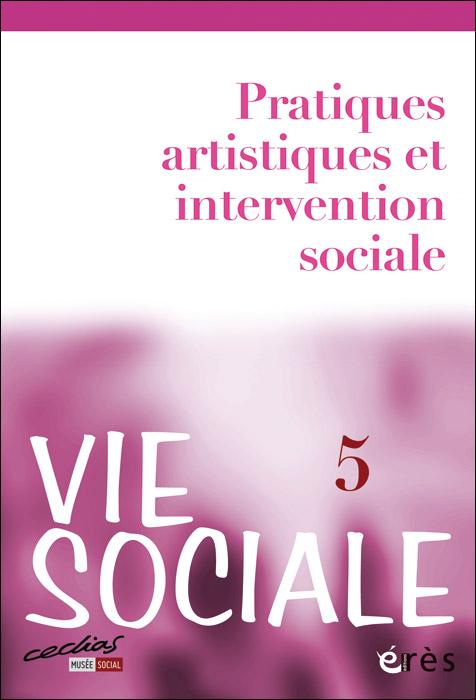 Vie sociale. Dossier « Pratiques artistiques et intervention sociale »