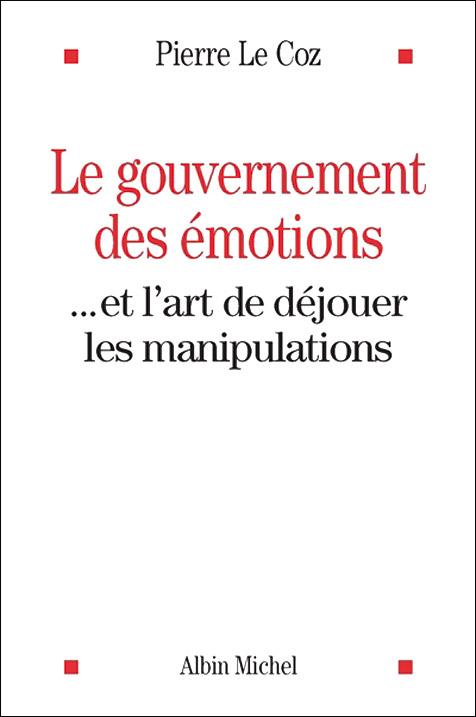 Le gouvernement des émotions… et l'art de déjouer les manipulations
