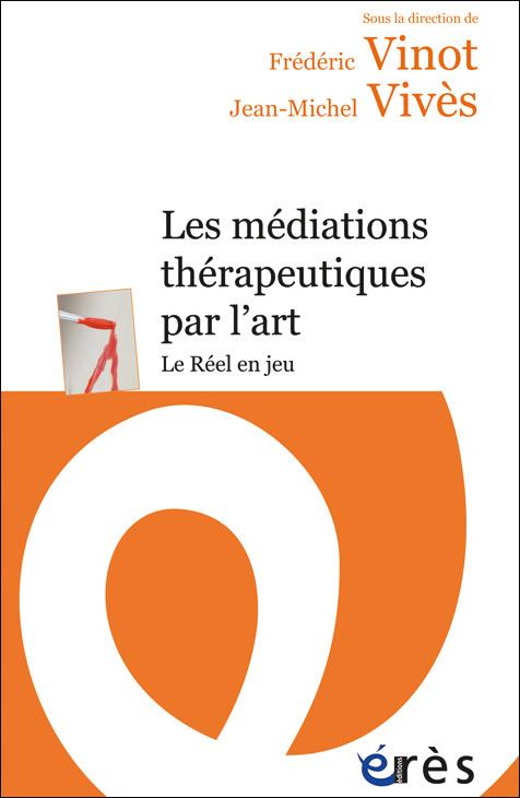 Les Médiations thérapeutiques par l'art. Le Réel en jeu