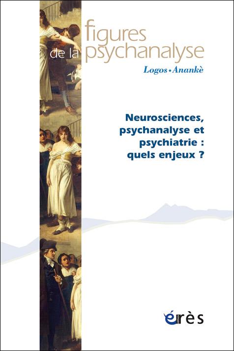Figures de la psychanalyse. Dossier « Neurosciences, psychanalyse et psychiatrie : quels enjeux ? »