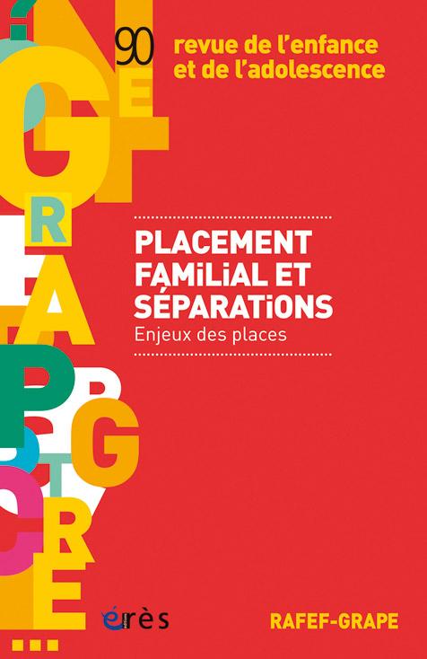 Revue de l'enfance et de l'adolescence. Dossier « Placement familial et séparations : enjeux et places »