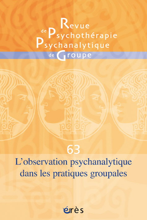 Revue de psychothérapie psychanalytique de groupe. Dossier « L'observation psychanalytique dans les pratiques groupales »
