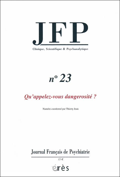 Journal français de psychiatrie Clinique, scientifique et psychanalytique. Dossier « Qu'appelez-vous dangerosité ? »
