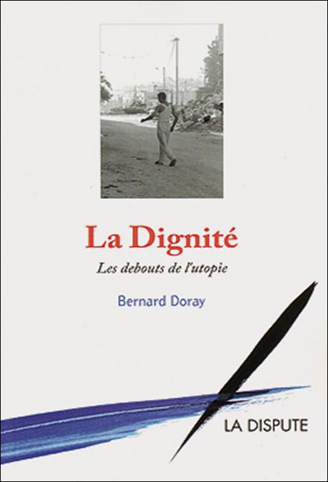 La Dignité. Les debouts de l'utopie