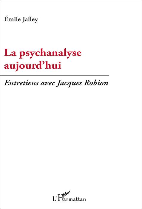 La psychanalyse aujourd'hui. Entretiens avec Jacques Robion