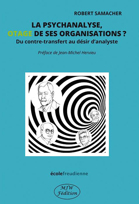 La psychanalyse, otage de ses organisations ?  Du contre-transfert au désir d'analyste.