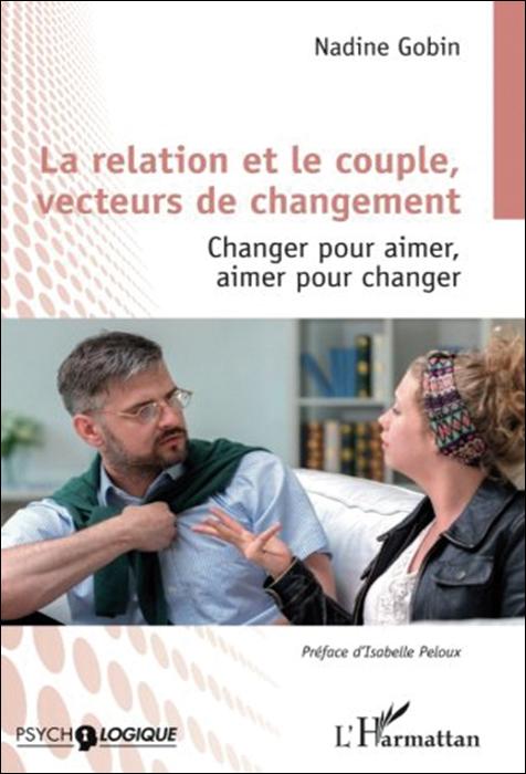 La relation et le couple, vecteurs de changement. Changer pour aimer, aimer pour changer
