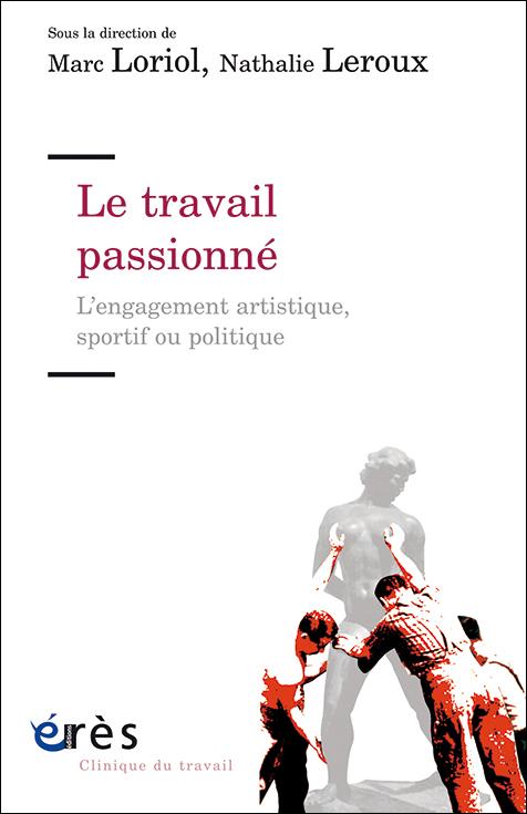 Le travail passionné. L'engagement artistique sportif ou politique