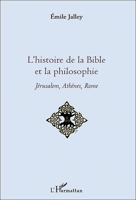 L'Histoire de la Bible et la philosophie. Jérusalem, Athènes, Rome
