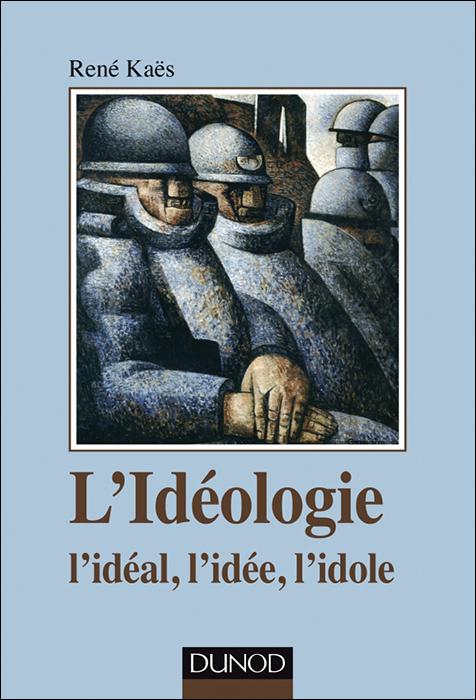 L'idéologie. L'idéal, l'idée, l'idole