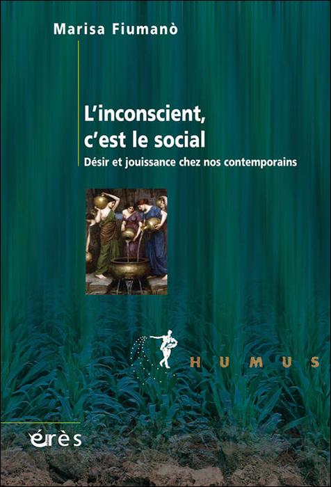 L'inconscient, c'est le social. Désir et jouissance chez nos contemporains