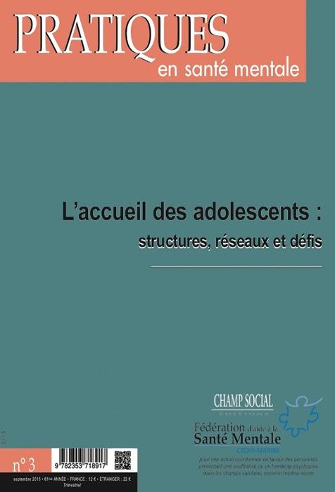 Pratiques en santé mentale. Dossier « L'accueil des adolescents : structures, réseaux et défis »