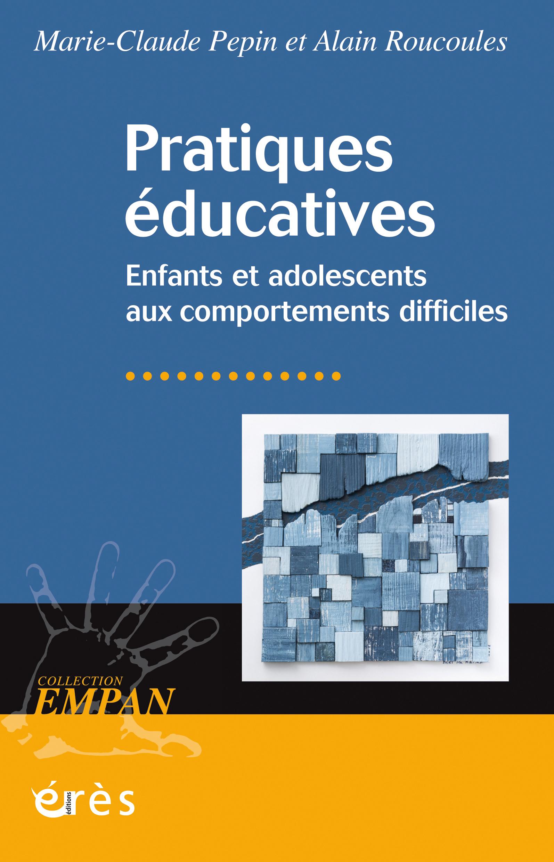 Pratiques éducatives. Enfants et adolescents aux comportements difficiles