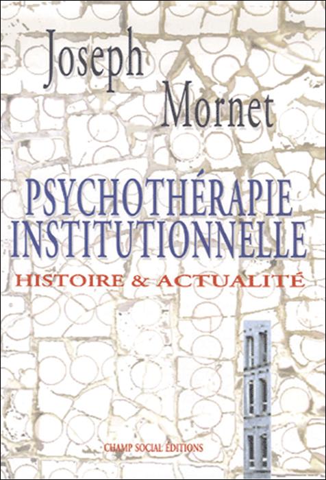 Psychothérapie institutionnelle. Histoire & actualité