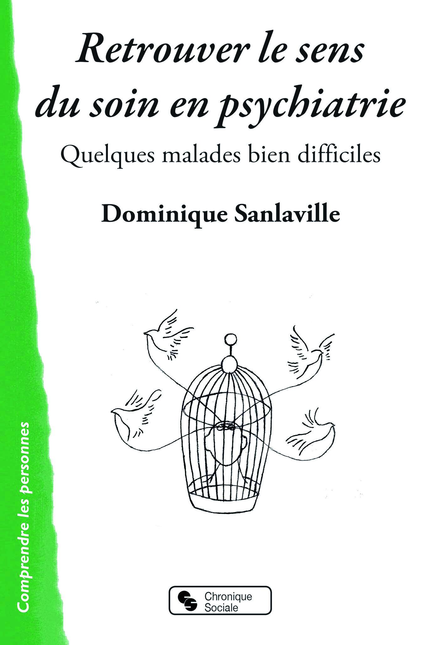 Retrouver le sens du soin en psychiatrie. Quelques malades bien difficiles