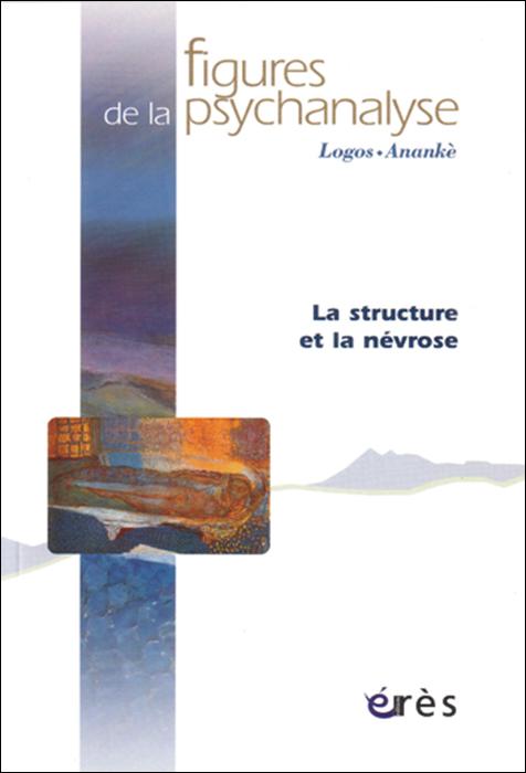 Figures de la psychanalyse. Logos Anankè. Dossier « La structure et la névrose »