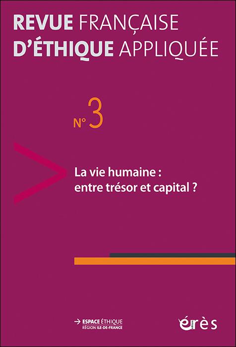 Revue française d'éthique appliquée. Dossier « La vie humaine : entre trésor et capital ? »