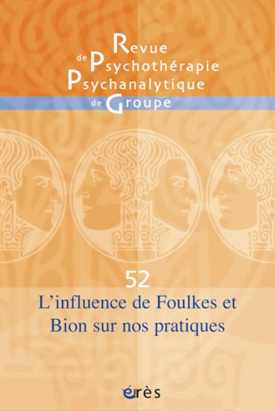 Revue de psychothérapie psychanalytique de groupe. Dossier « L'influence de Foulkes et Bion sur nos pratiques »