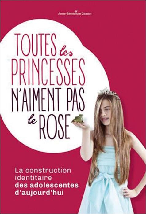 Toutes les princesses n'aiment pas le rose. La construction identitaire des adolescentes d'aujourd'hui