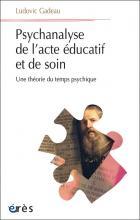 Psychanalyse de l'acte éducatif et de soin. Une théorie du temps psychique