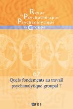 Revue de psychothérapie psychanalytique de groupe. Dossier « Quels fondements au travail psychanalytique groupal ? »
