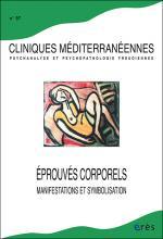 Cliniques méditerranéennes. Dossier « Éprouvés corporels, manifestations et symbolisation »