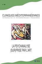 Cliniques méditerranéennes. Dossier « La psychanalyse (sur)prise par l'art »