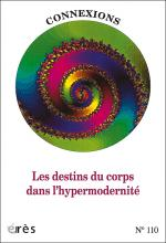Connexions. Dossier « Les destins du corps dans l'hypermodernité »