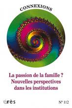 Connexions  Dossier «La passion de la famille? Nouvelles perspectives dans les institutions»