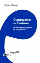 Controverses sur l'autisme. Décrypter pour dépasser les antagonismes